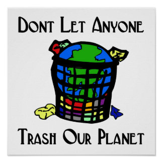 Don t let anyone Trash our Planet Print
