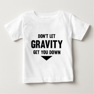 Don't Let Gravity Get You Down Baby T-Shirt