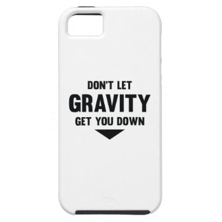 Don't Let Gravity Get You Down iPhone 5 Case