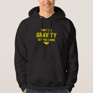 Don't Let Gravity Get You Down Hooded Pullover