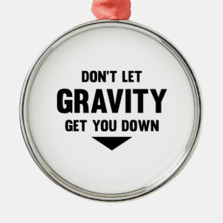 Don't Let Gravity Get You Down Metal Ornament