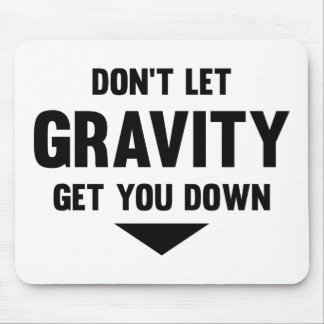 Don't Let Gravity Get You Down Mouse Pad