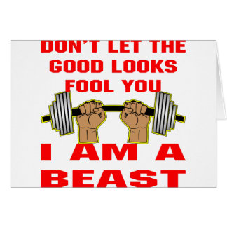 Don't Let The Good Looks Fool You I Am A Beast Greeting Card