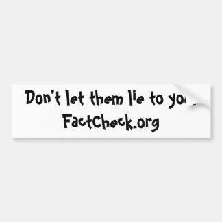 Don t let them lie to you Bumper sticker