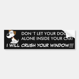 Don´t let your dog alone in the car bumper sticker