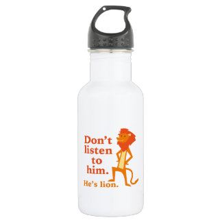 Don't Listen To Him. He's Lion. Stainless Steel Water Bottle