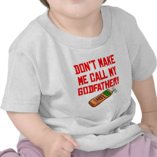 Don't Make Me Call My Godfather T-shirt