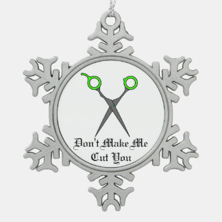 Don't Make Me Cut You -Lime Green Hair Scissors Snowflake Pewter Christmas Ornament