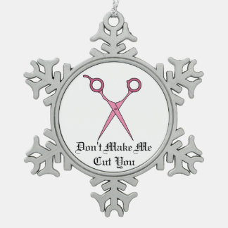 Don't Make Me Cut You (Pink Hair Cutting Scissors) Snowflake Pewter Christmas Ornament