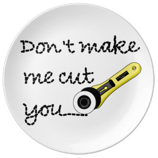 Don't Make Me Cut You (Rotary Cutting Wheel) Dinner Plate