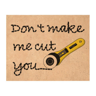 Don't Make Me Cut You (Rotary Cutting Wheel) Cork Paper Prints