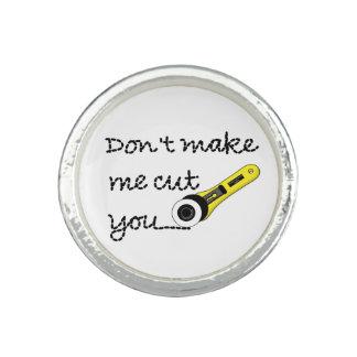Don't Make Me Cut You (Rotary Cutting Wheel) Rings