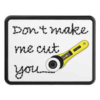 Don't Make Me Cut You (Rotary Cutting Wheel) Tow Hitch Cover