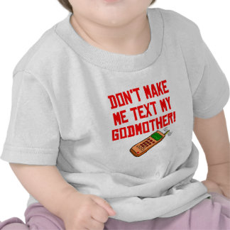 Don't Make Me Text My Godmother T-shirts
