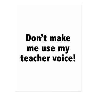 Don't Make Me Use My Teacher Voice! Post Card