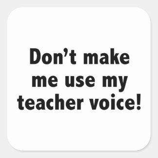 Don't Make Me Use My Teacher Voice! Square Sticker