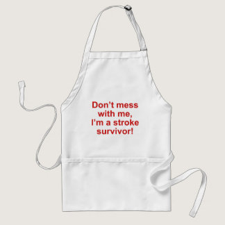 Don't Mess With Me, I'm A Stroke Survivor! Adult Apron