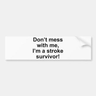 Don't Mess With Me, I'm A Stroke Survivor! Bumper Sticker