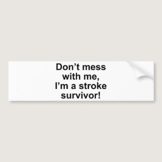 Don't Mess With Me, I'm A Stroke Survivor! Bumper Sticker
