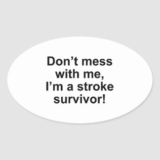 Don't Mess With Me, I'm A Stroke Survivor! Oval Sticker
