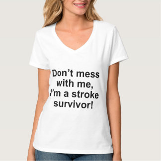 Don't Mess With Me, I'm A Stroke Survivor! Tee Shirt