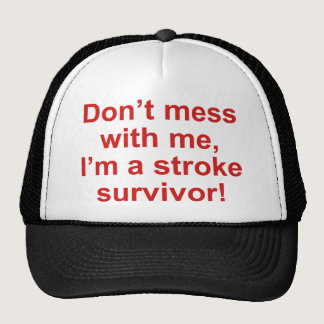 Don't Mess With Me, I'm A Stroke Survivor! Trucker Hat