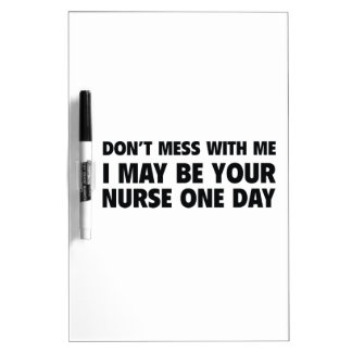 Don't Mess With Me I May Be Your Nurse One Day Dry-Erase Board