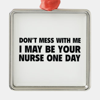 Don't Mess With Me I May Be Your Nurse One Day Metal Ornament