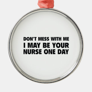 Don't Mess With Me I May Be Your Nurse One Day Round Metal Christmas Ornament