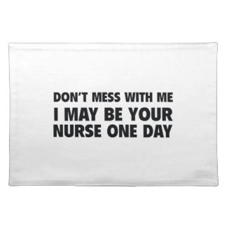 Don't Mess With Me I May Be Your Nurse One Day Place Mats