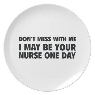 Don't Mess With Me I May Be Your Nurse One Day Party Plates