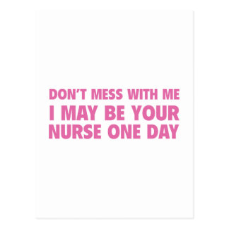 Don't Mess With Me I May Be Your Nurse One Day Postcard