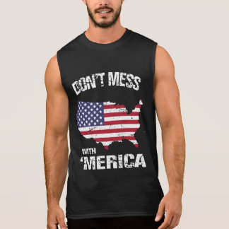 Don t Mess With Merica Sleeveless Tees