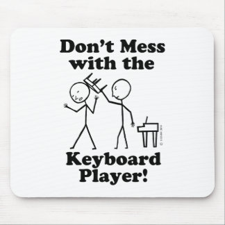 Don t Mess With The Keyboard Player Mouse Pad
