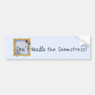 Don´t Needle the Seamstress Bumper Sticker