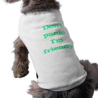 Don t panic I m friendly Dog Tee Shirt