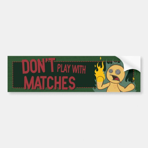 Don't Play With Matches Bumper Sticker