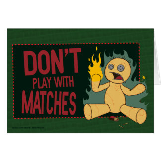 Don't Play With Matches Card
