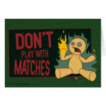 Don't Play With Matches Greeting Card