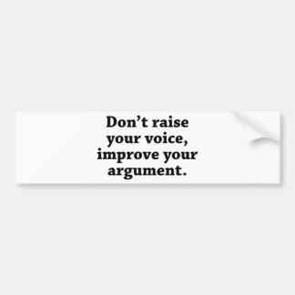 Don't Raise Your Voice, Improve Your Argument Bumper Sticker