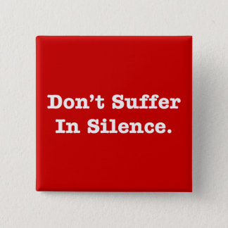 Don't Suffer In Silence Pinback Button