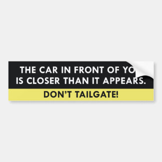 Don't Tailgate. Bumper Sticker