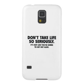 Don't Take Life So Seriously Case For Galaxy S5