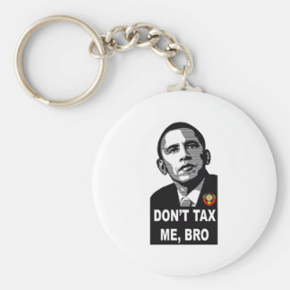 DON T TAX ME BRO - STYLE 1 KEY CHAIN