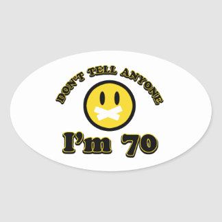 Don't tell anybody I'm 70 Oval Sticker