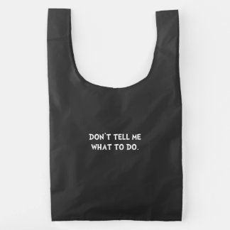 Don?t Tell Me What To Do Reusable Bag