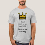 [ Thumbnail: Don'T Think of Me As a DBa. Think of Me As a King. T-Shirt ]