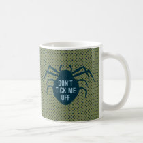 Don't Tick Me Off Coffee Mug