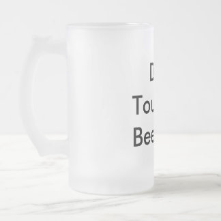 Don t Touch My Beer Mug