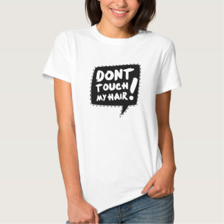 Don´t touch my hair remera